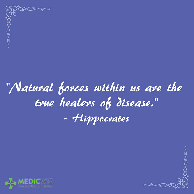 Natural forces within us are the true healers of disease.